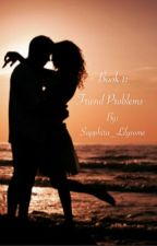Book 1: Friend Problems #Wattys2015 and #JustWriteIt by Sapphira_Lilysome
