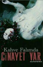 KAHVE FALIMDA CİNAYET VAR! by qsawe-AsumanBrklce