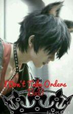 I Don't Take Orders <BxB> by TheGayNekoChan