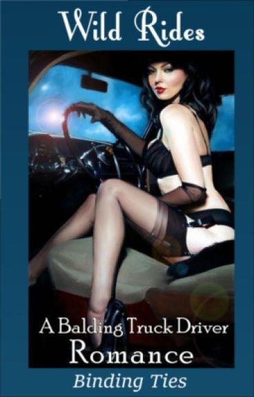 Wild Rides - A Balding Truck Driver Romance by BindingTies