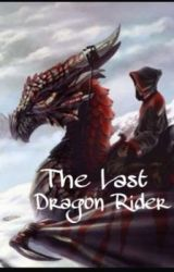 The Last Dragon Rider by anythingeeky