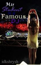 My Student is a Famous DJ by idkshrysh