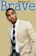 Brave (Trey Songz Fanfiction) Book 2 by Briaaa_x3