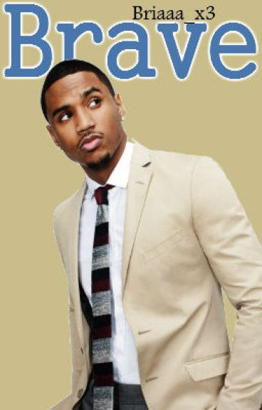 Brave (Trey Songz Fanfiction) Book 2