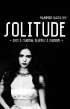Solitude [On Hold] by VampiresAdoreMe