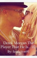 Derek Morgan, The Player That He Is... 02. by fanfiction91