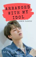 Arranged With My Idol (Jimin FF)(Completed)  by MsDarkRed