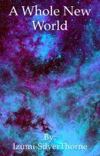 A whole new world ~a Zodiac Sign fanfic~ by Izumi-SilverThorne