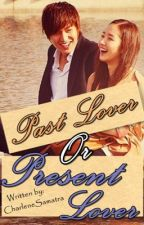 Past Lover or Present Lover? |COMPLETED| by Cha_DyL