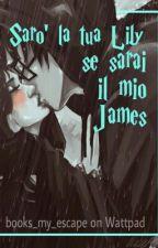 Sarò la tua Lily se sarai il mio James by bleeding-lines