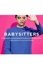 Babysitters [ EN PAUSE ] by askyfulloftear