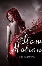 Slow Motion (One shot) by liflovesyou