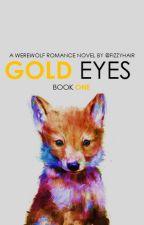 Gold Eyes( I Eyes Series) by fizzyhair2000
