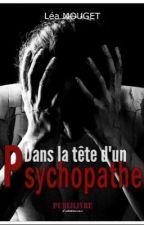 Dans la tête d'un Psychopathe [VERSION PAPIER EN LIBRAIRIE ET SUR INTERNET] by LeaaaMgt