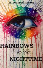Rainbows in the Nighttime by A_scarred_grace
