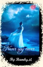 Never say never (Completa) by BambyM