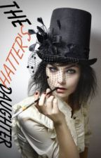 The Hatters Daughter by CrazyButBeautiful