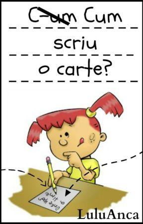 Cum scriu o carte? by LuLuAnca