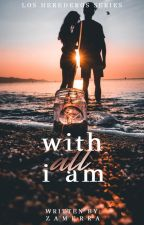 With All I Am (Los Herederos Series #1) by zamerra