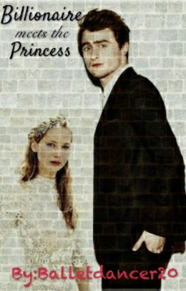 """""""Billionaire Meets The Princess"""""""