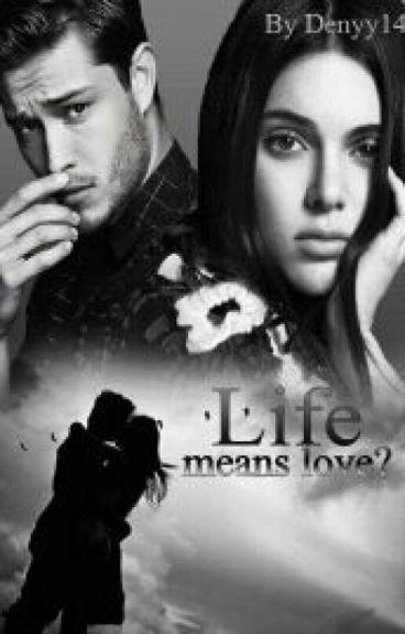 Life means love?  ( volumul | ) +18. Editare!