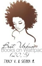 Best Urban Books on Wattpad (2015) by UrbanQueenBee