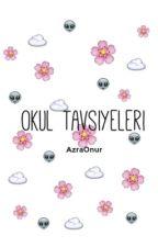 Okul Tavsiyeleri by AzraOnur