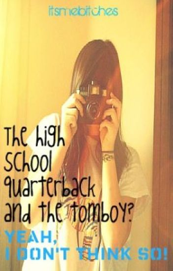 The high school quarterback and the tomboy? Yeah I don't think so! [COMPLETED]