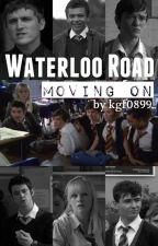 Waterloo Road - Moving On [COMPLETE] by kgf0899
