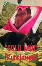 """SOLO MÍO"" [Rubelangel] by SariRubelangel"