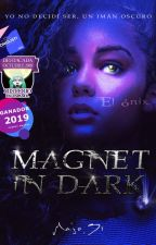 """Magnet in Dark© I """"EL ÓNIX"""" [COMPLETA] #C12-16 by majosr"""