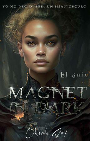 """Magnet in Dark© Parte I """"EL ÓNIX"""" [COMPLETA] by majosr"""