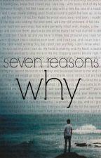 seven reasons why by anirrelevantsaucepan