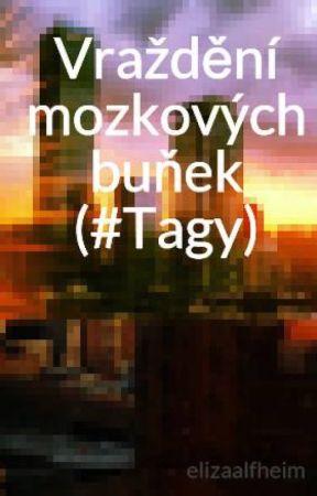 Vraždění mozkových buňek (#Tagy) by ElizaCairro
