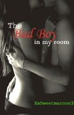 The Bad Boy in my Room by XxSweetMaroon56xX