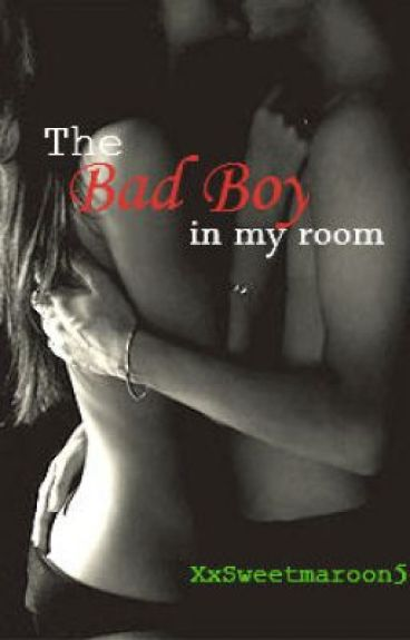 The Bad Boy in my Room