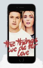 The Things We Do for Love (Niall Horan) by _kryptoNiall
