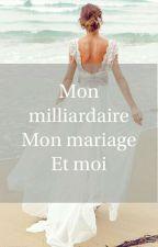 Mon Milliardaire, Mon Mariage Et Moi by Moina4