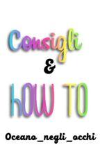 Consigli e How To by Oceano_negli_occhi