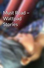 Must Read ~ Wattpad Stories by falainepaborian