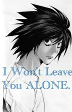 I Won't Leave You ALONE (Death Note-L X Reader) by SilentDeath2000