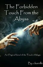The Forbidden Touch From the Abyss (EDITING) by charolle