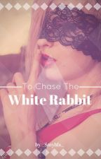 To Chase The White Rabbit (A Sugar Daddy Romance) by _Smyhls_