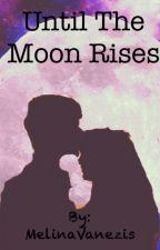 Until the Moon Rises by MelinaVanezis