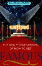 The Non Cliche Version of How To Get Famous on Wattpad by L0veMeL0veMeN0t