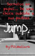 Secretos en papel... De una chica suicida a sus padres by IsaRangel17