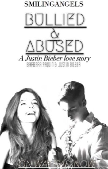 Bullied & Abused - A Justin Bieber love Story.