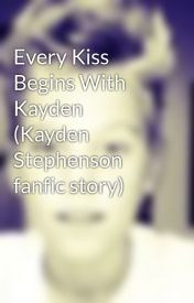 Every Kiss Begins With Kayden (Kayden Stephenson fanfic story) by Kayden_isa_star