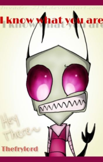 I know what you are...Invader zim x reader