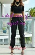 i dont care if u reject me. (Rewriting) by abbystartz